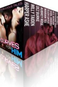 Curves For Him: 10 Delicious Tales by Aubrey Rose, Dez Burke, A.T. Mitchell, Catherine Vale, Marian Tee, Harper Ashe, Eliza Gayle, M.G. Morgan, Shirl Anders, Milly Taiden
