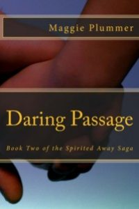 DARING PASSAGE: BOOK TWO OF THE SPIRITED AWAY SAGA by Maggie Plummer