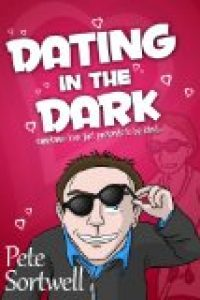 Dating In The Dark: sometimes love just pretends to be blind by Pete Sortwell