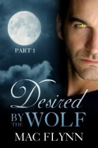 Desired By the Wolf: Part 1 (BBW Werewolf / Shifter Romance) by Mac Flynn
