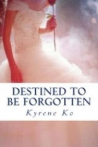 Destined to be Forgotten by Kyrene Ko