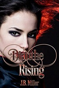 Dianthe Rising by J B Miller