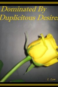 Dominated by Duplicitous Desires by L. Law