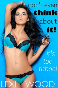 Don't Even Think About It (It's Too Taboo!) by Lexi Wood