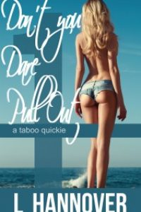 Don't You Dare Pull Out (a taboo quickie) by L Hannover