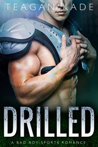 Drilled: A Bad Boy Sports Romance by Teagan Kade