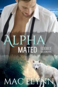 Eligible Billionaire: Alpha Mated #1 (Alpha Billionaire Werewolf Shifter Romance) by Mac Flynn