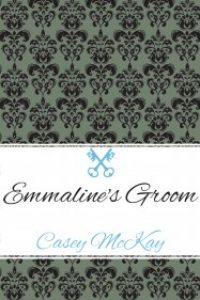 Emmaline's Groom by Casey McKay