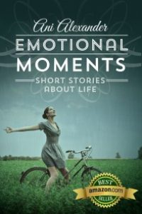 Emotional Moments (short stories about life) by Ani Alexander