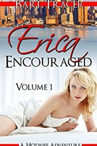 Erica Encouraged, Volume 1: A Hotwife Adventure by Bart Tracer