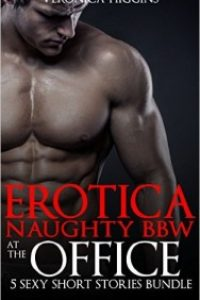 EROTICA: NAUGHTY BBW AT THE OFFICE: 5 SEXY SHORT STORIES BUNDLE by Veronica Higgins