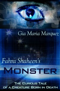 Fahra Shaheen's Monster: The Curious Tale of a Creature Born in Death by Gia Maria Marquez