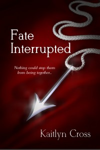 Fate Interrupted by Kaitlyn Cross @KaitlynCross6