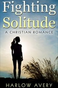 Fighting Solitude: Clean Christian Romance by Harlow Avery