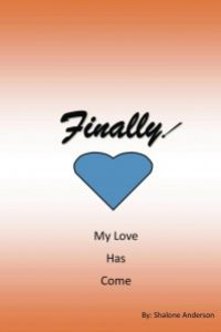 Finally! My Love Has Come by Shalone Anderson