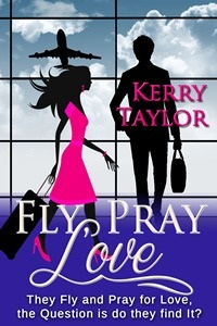 Fly, Pray, Love by Kerry Taylor