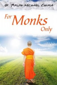 For Monks Only by Ralph-Michael Chiaia