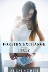 Foreign Exchange: Italy (Book 1 of 3 completed serial) by Alexi North