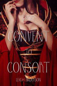 From Convent to Consort by Leigh Anderson