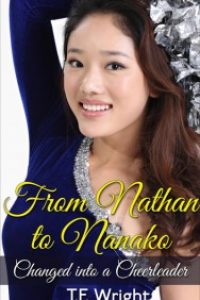 From Nathan to Nanako: Changed into a Cheerleader by T.F. Wright