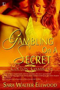 Gambling On A Secret by Sara Ellwood