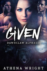 Given: Dawnclaw Alphas #1 (A Paranormal Shifter Menage Dark Romance Serial) by Athena Wright
