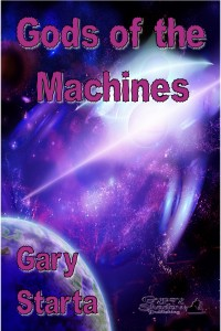 Gods of the Machines by Gary Starta @scifiauthorGary