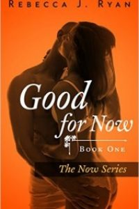 Good for Now, Book One of The Now Series by Rebecca J. Ryan