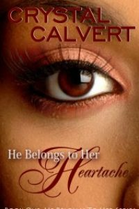 He Belongs To Her: Heartache by Crystal Calvert
