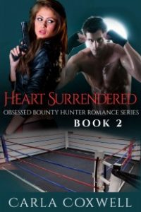 Heart Surrendered: Obsessed Bounty Hunter Romance Series, Book 2 by Carla Coxwell