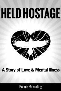 Held Hostage A Story of Love & Mental Illness by Bonnie McKeating