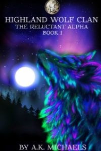 Highland Wolf Clan, Book 1, The Reluctant Alpha by A K Michaels