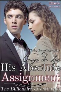 His Absolute Assignment – Elise's Love Story: The Billionaire's Continuum by Cerys du Lys