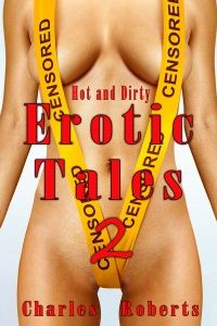 Hot and Dirty Erotic Tales 2 by Charles Roberts