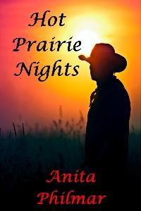 Hot Prairie Nights by Anita Philmar @anitaphilmar