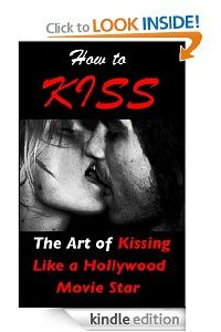 How to Kiss – The Art of Kissing Like a Hollywood Movie Star by Leon Drake