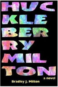 HUCKLEBERRY MILTON by Bradley J Milton @bradleyjmilton