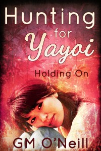 Hunting For Yayoi: Holding On by GM. O'Neill