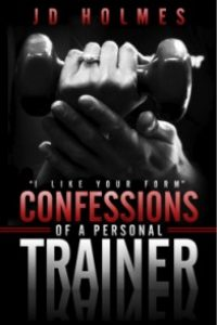 I Like Your Form: Confessions of a Personal Trainer by JD Holmes