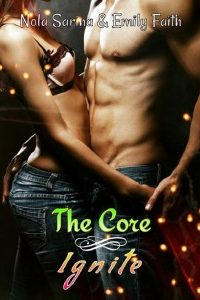 Ignite (The Core, #1) by Nola Sarina & Emily Faith