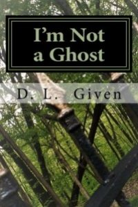 I'm Not a Ghost by D. L. Given