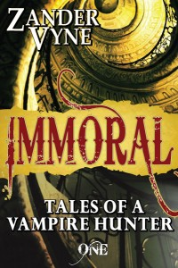 Immoral: Tales of a Vampire Hunter, Book One by Zander Vyne