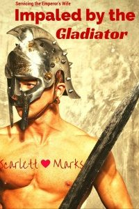 Impaled By The Gladiator by Scarlett Marks