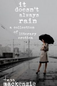 It Doesn't Always Rain: A Collection of Literary Erotica by Tess Mackenzie