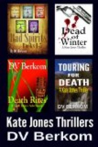 Kate Jones Thriller Series, Vol. 1 (Bad Spirits, Dead of Winter, Death Rites, Touring for Death) by DV Berkom