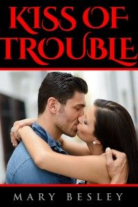 Kiss of Trouble by Mary Besley
