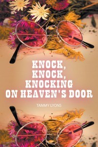 Knock, Knock, Knocking on Heaven's Door by Tammy Lyons