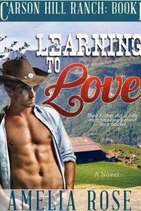 Learning To Love (Carson Hill Ranch: Book 1) by Amelia Rose