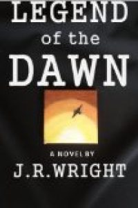 LEGEND of the DAWN by J.R. Wright