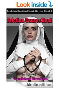 Lesbian Erotica: Friction Causes Heat by J D Killi